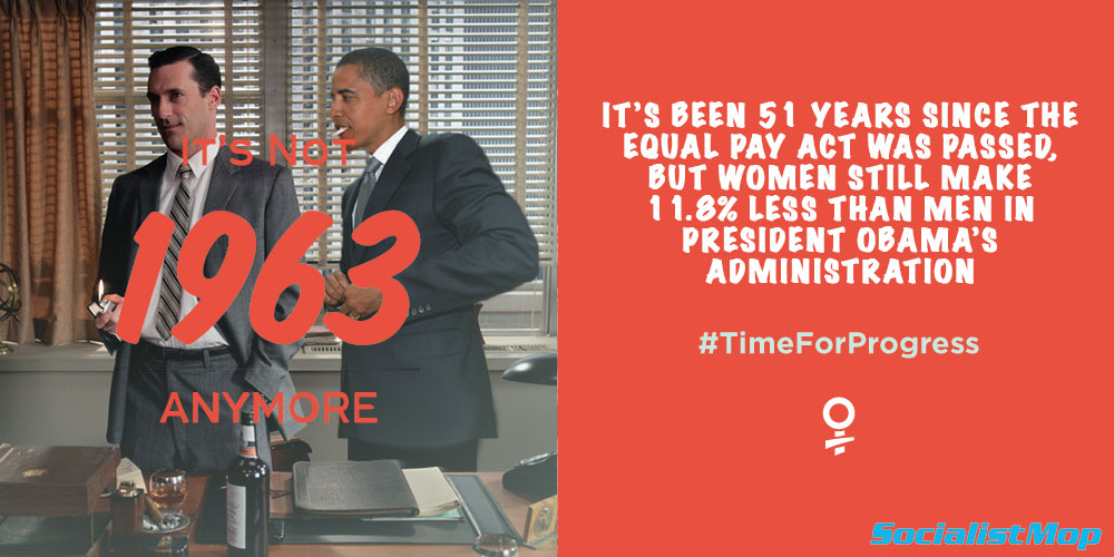 "President Obama Equal Pay tweet Twitter tweets tweeting tweeted ""It's not 1963 anymore"" #TimeForProgress ""It's been 51 years since the Equal Pay Act was passed, but women still make 11.8% less than men in President Obama's administration"" FIFY parody political satire satirical mock mocks mocked mockery mocking joke funny humor humorous hilarious hysterical witty politics Don Draper Mad Med male chauvinists chauvinist chauvinism chauvinistic hypocrite hypocrites hypocritical cigarette lighter office women's rights income inequality gap salary Socialist Mop socialistmop logo White House Organization For Action OFA @barackobama"