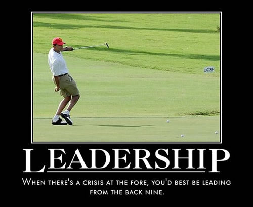 hilarious Obama golf pic pics picture pictures image images President funny political humor humorous satire satirical hysterical awesome lol lolz meme memes golfing golf course hole holes club golf clubs swing 200 rounds 200th round Obama Motivational Poster Leadership When There's a Crisit at the Fore, You'd Best Be Leading From the Back Nine