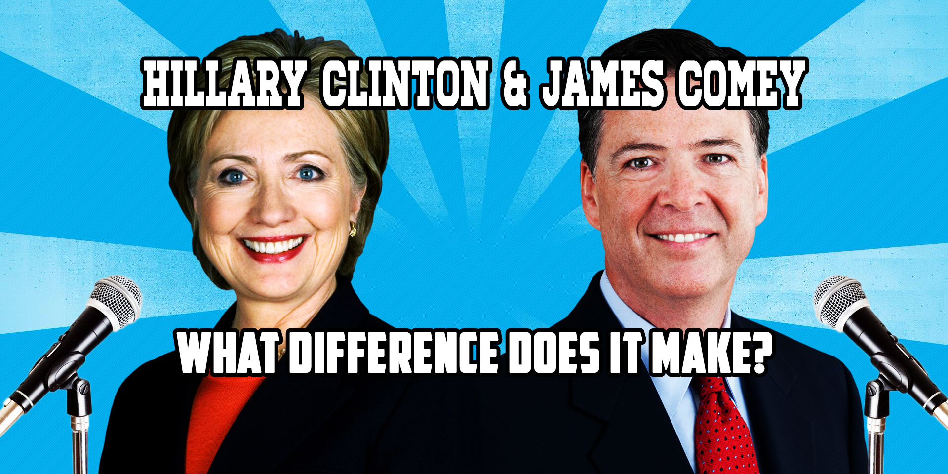Hillary Clinton & James Comey - What Difference Does It Make